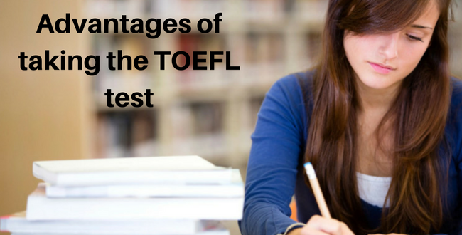 Advantages Of Taking The TOEFL Test